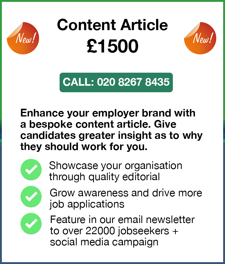 Content Article. £1500. Call: 020 8267 8435. Enhance your employer brand with a bespoke content article. Give 
