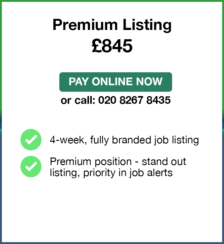 Premium Listing. £845. Pay Online Now or call: 02082674364. 4-week, fully branded job listing. Premium position - stand out listing, priority in job alerts.