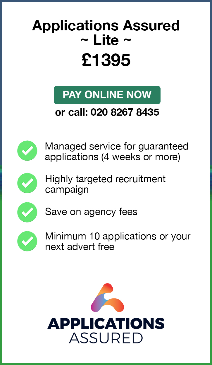 Applications Assured Lite. £1395. Pay Online Now or call: 02082674364. Managed service for fast guaranteed applications (4 weeks or more). Highly targeted recruitment campaign. Save on agency fees. Minimum 10 applications or your next advert free. Applications Assured.