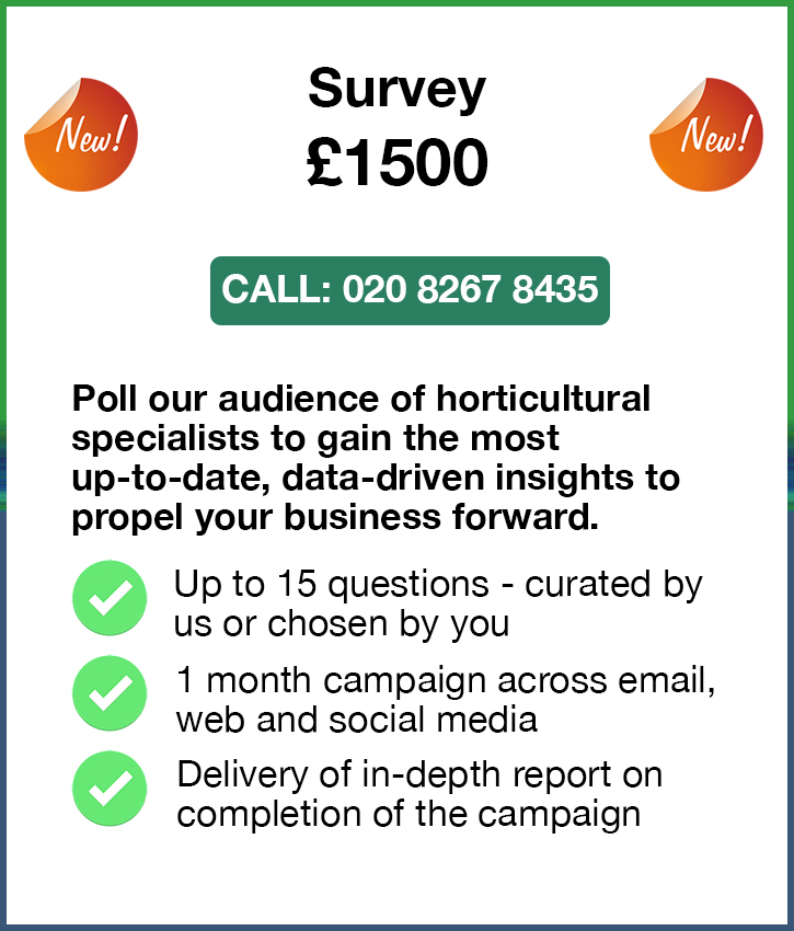 Survey. £1500. Call: 020 8267 8435. Poll our audience of horticultural 