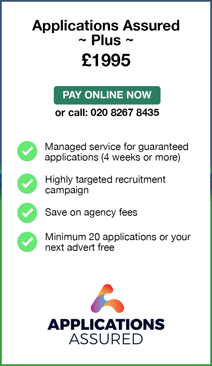 Applications Assured Plus. £1995. Pay Online Now or call: 02082674364. Managed service for fast guaranteed applications (4 weeks or more). Highly targeted recruitment campaign. Save on agency fees. Minimum 20 applications or your next advert free. Applications Assured.